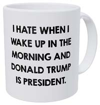 I Hate When I Wake Up In The Morning And Donald Trump Is President Coffee Mug from - Yates