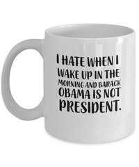 I hate when Obama is not president Mug from - CalmanDesigns