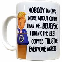 Nobody Knows More About Coffee Than Trump Mug from - All Sale Outlet